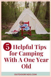 5 Helpful Tips for Camping With A One Year Old