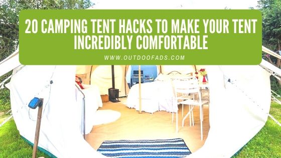 20 Camping Tent Hacks to Make Your Tent Incredibly Comfortable