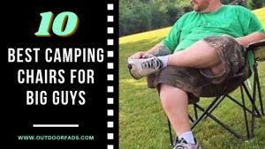 Best Camping Chairs for Big Guys