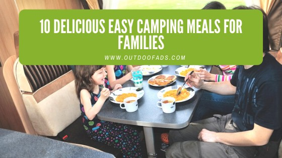 10 Delicious Easy Camping Meals for Family